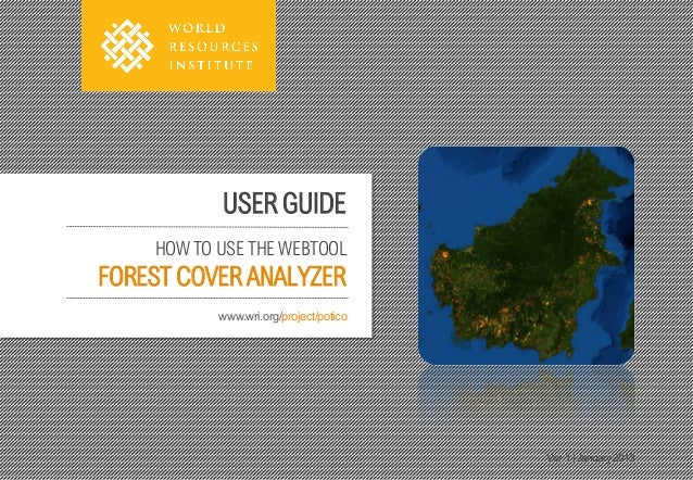 USER GUIDE    HOW TO USE THE WEBTOOLFOREST COVER ANALYZER           www.wri.org/project/potico                            ...