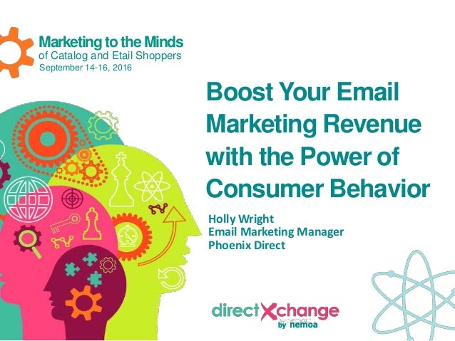 by nemoa Marketing tothe Minds of Catalog and Etail Shoppers September 14-16, 2016 Boost Your Email Marketing Revenue with...