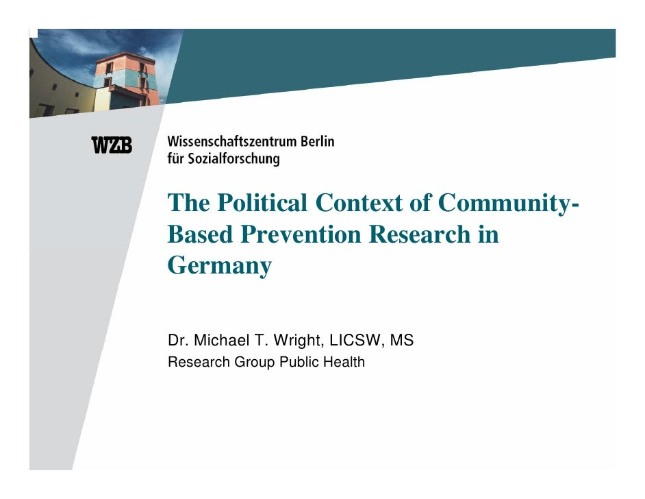 The Political Context of Community- Based Prevention Research in Germany  Dr. Michael T. Wright, LICSW, MS Research Group ...