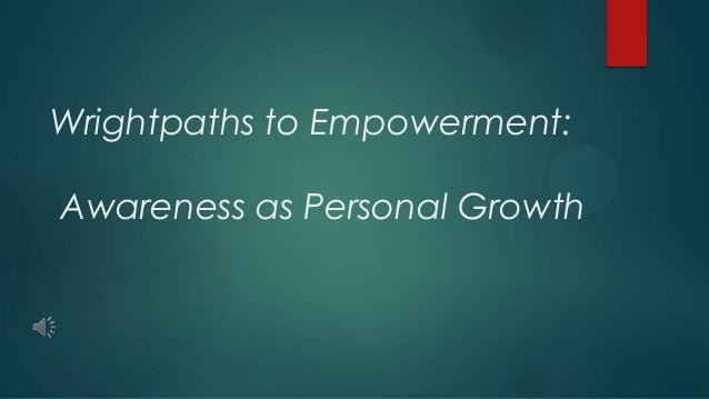 Wrightpaths to Empowerment:Awareness as Personal Growth