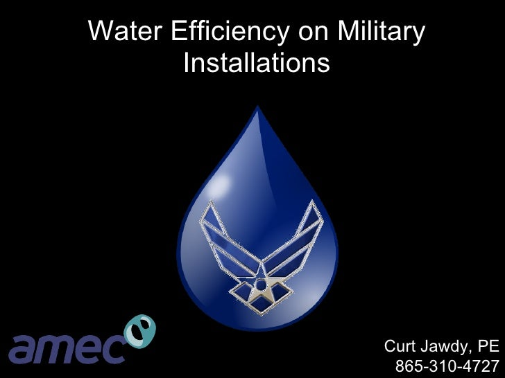 Water Efficiency on Military Installations Curt Jawdy, PE 865-310-4727