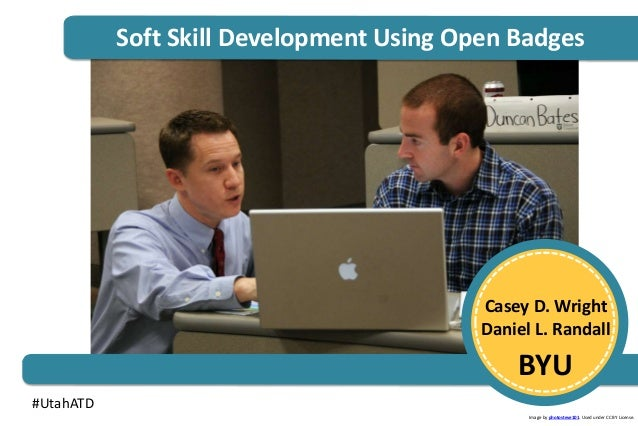 Soft Skill Development Using Open Badges Casey D. Wright Daniel L. Randall BYU Image by photosteve101. Used under CC BY Li...