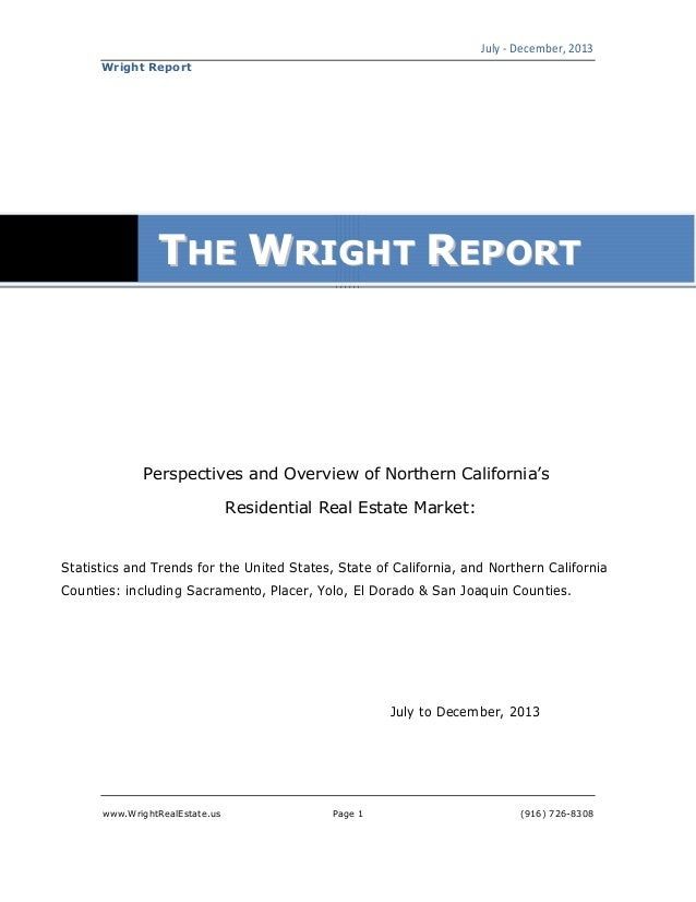 July - December, 2013 www.WrightRealEstate.us Page 1 (916) 726-8308 Wright Report Perspectives and Overview of Northern Ca...