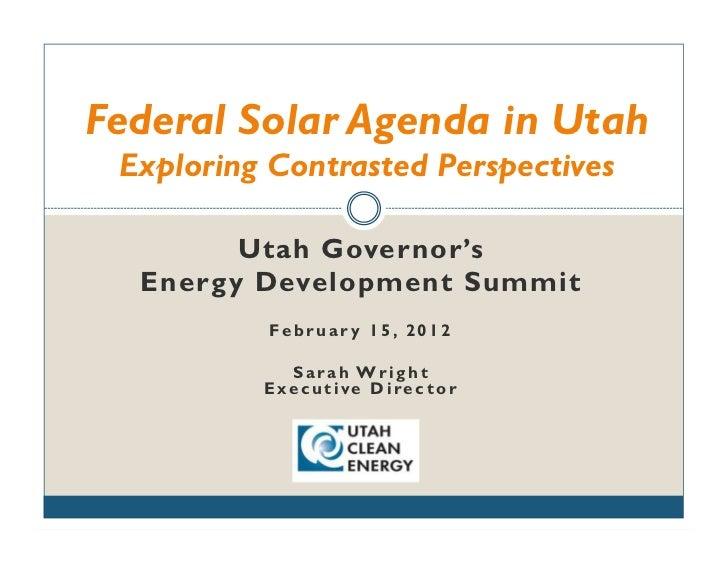 Federal Solar Agenda in Utah Exploring Contrasted Perspectives         Utah Governor's  Energ y Development Summit        ...