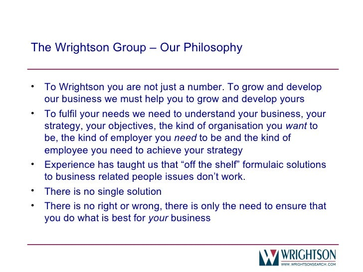 The Wrightson Group – Our Philosophy <ul><li>To Wrightson you are not just a number. To grow and develop our business we m...