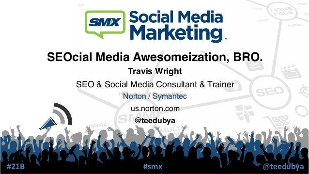 SEOcial Media Awesomeization, BRO.!                           Travis Wright!               SEO & Social Media Consultant &...
