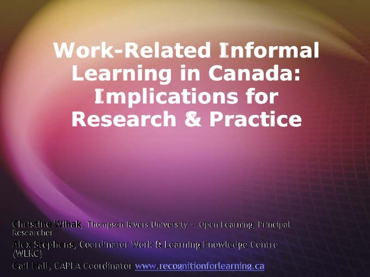 Work-Related Informal           Learning in Canada:             Implications for           Research & PracticeChristine Wi...