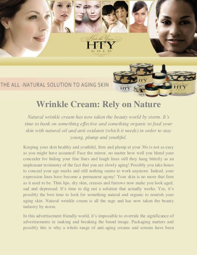 Wrinkle Cream: Rely on Nature  Natural wrinkle cream has now taken the beauty world by storm. It'stime to bank on somethin...