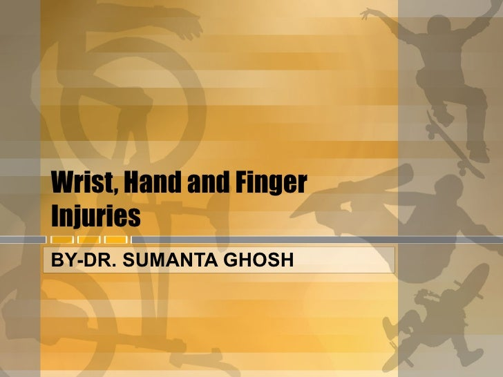 Wrist, Hand and Finger Injuries BY-DR. SUMANTA GHOSH