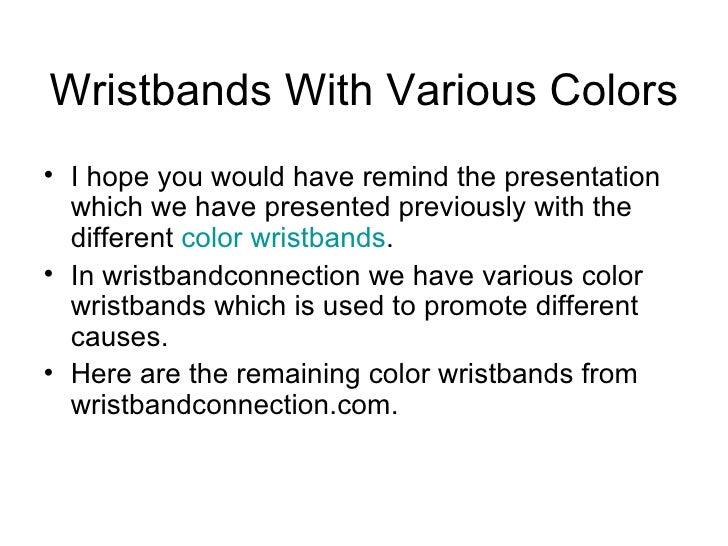 Wristbands With Various Colors <ul><li>I hope you would have remind the presentation which we have presented previously wi...