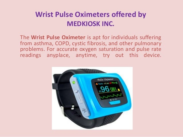 Wrist Pulse Oximeters offered by MEDKIOSK INC. The Wrist Pulse Oximeter is apt for individuals suffering from asthma, COPD...