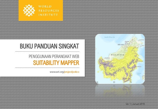 BUKU PANDUAN SINGKAT   PENGGUNAAN PERANGKAT WEB     SUITABILITY MAPPER             www.wri.org/project/potico             ...