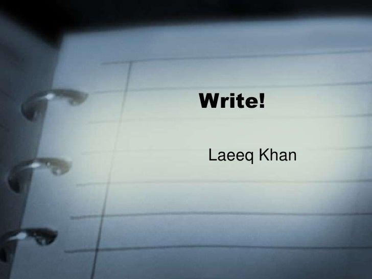 Write!<br />Laeeq Khan<br />