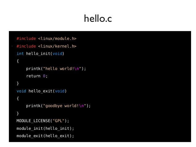 """18 #include <linux/module.h> ● #include <linux/kernel.h> int hello_init(void) { printk(""""hello world!n""""); return 0; } void ..."""