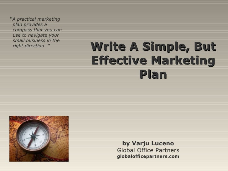 """Write A Simple, But Effective Marketing Plan by Varju Luceno Global Office Partners globalofficepartners.com """" A practical..."""