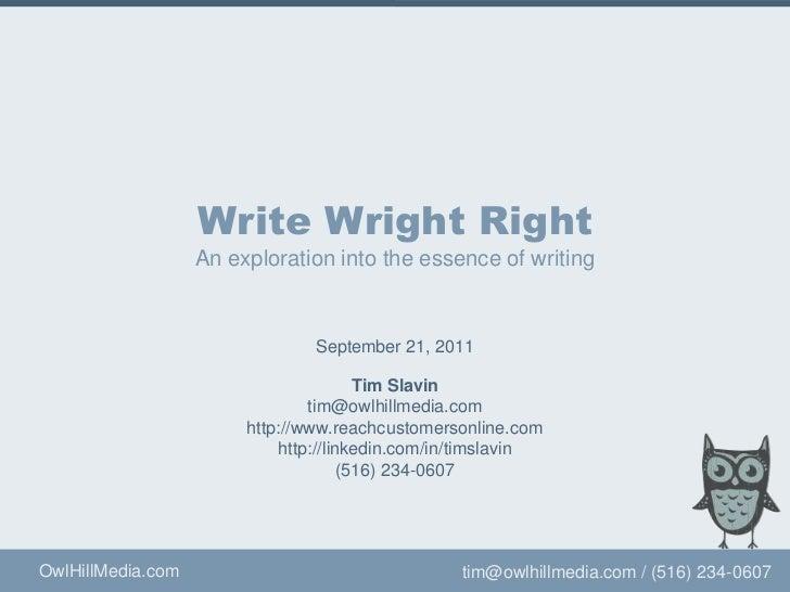 Write Wright RightAn exploration into the essence of writing<br />Tim Slavin<br />tim@owlhillmedia.com<br />http://linkedi...