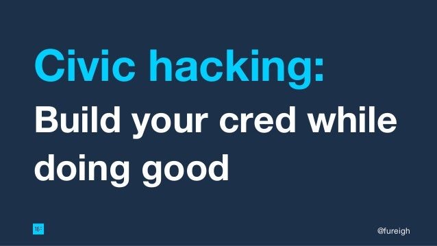 Civic hacking: Build your cred while doing good @fureigh