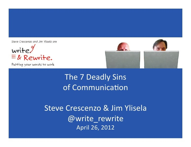 The$7$Deadly$Sins$     of$Communica5on$Steve$Crescenzo$&$Jim$Ylisela$      @write_rewrite$         April$26,$2012$