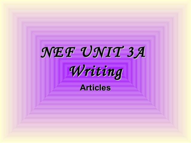NEF UNIT 3ANEF UNIT 3A WritingWriting ArticlesArticles