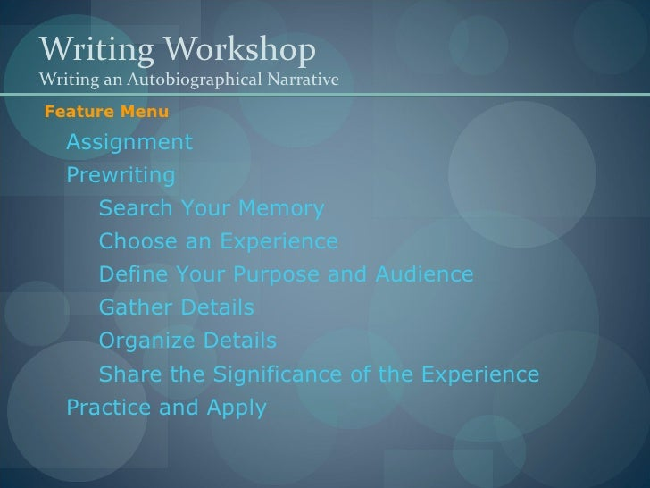 Writing Workshop Writing an Autobiographical Narrative <ul><li>Assignment </li></ul><ul><li>Prewriting </li></ul><ul><ul><...