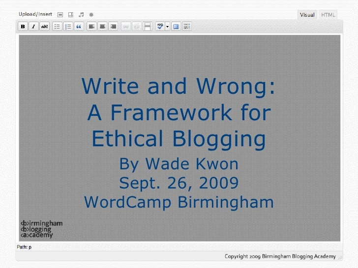 Write and Wrong: A Framework for Ethical Blogging By Wade Kwon Sept. 26, 2009 WordCamp Birmingham