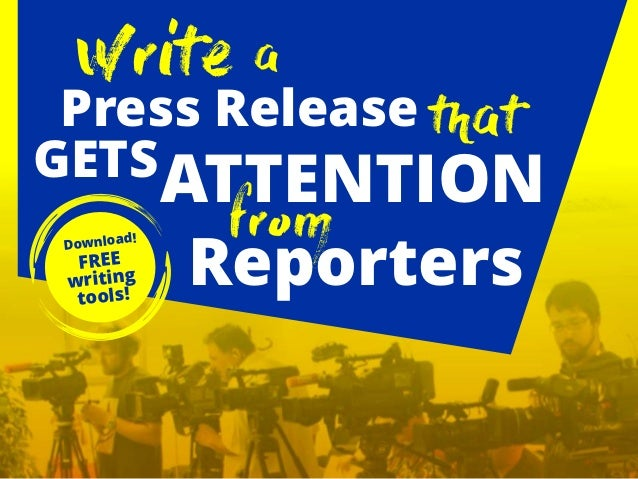 Write a Press Release that GETSATTENTION Reporters fromDownload! FREE writing tools!