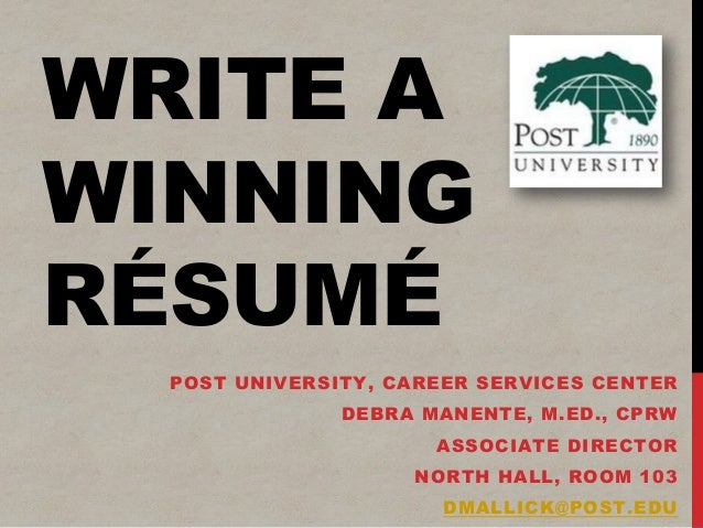 WRITE A WINNING RÉSUMÉ POST UNIVERSITY, CAREER SERVICES CENTER DEBRA MANENTE, M.ED., CPRW ASSOCIATE DIRECTOR NORTH HALL, R...