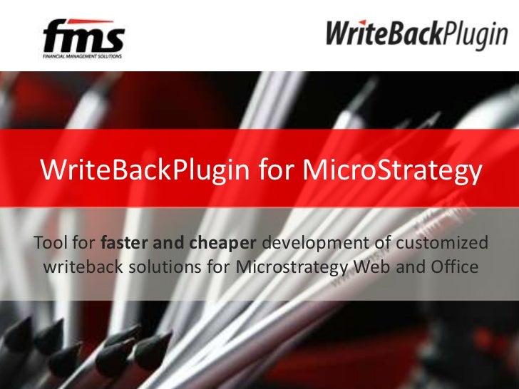 Budgeting and forecasting WriteBackPlugin for MicroStrategyTool for faster and cheaper development of customized writeback...