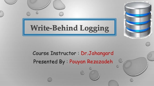 Write-Behind Logging Course Instructor : Dr.Jahangard Presented By : Pouyan Rezazadeh