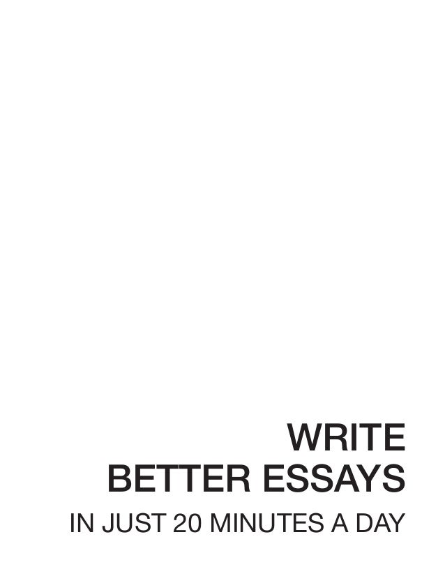 20 better day essay in write better essays in 20 minutes a day