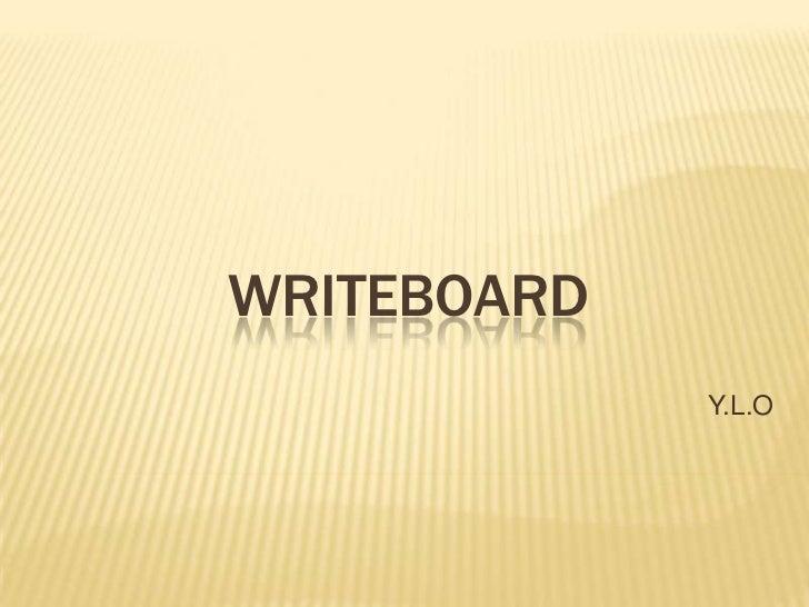 WRITEBOARD<br />Y.L.O<br />