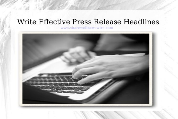 Write Effective Press Release Headlines           www.sharewellnewswire.com