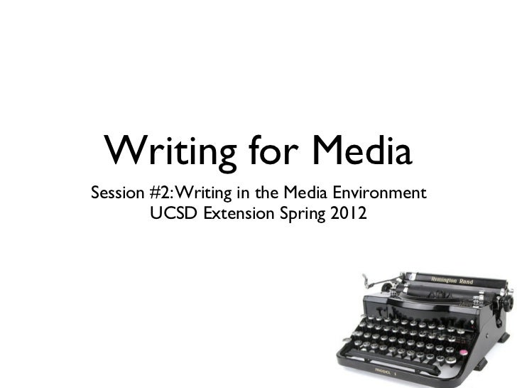 Writing for MediaSession #2: Writing in the Media Environment        UCSD Extension Spring 2012