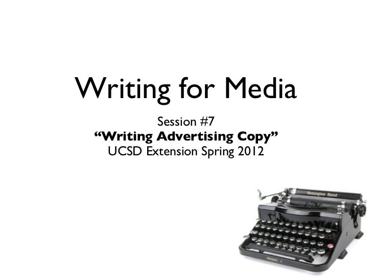 """Writing for Media          Session #7 """"Writing Advertising Copy""""  UCSD Extension Spring 2012"""
