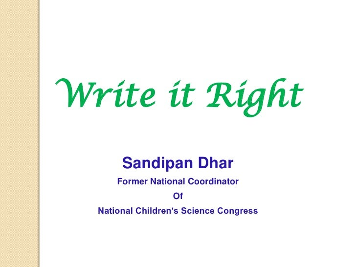 Write it Right       Sandipan Dhar      Former National Coordinator                  Of  National Children's Science Congr...