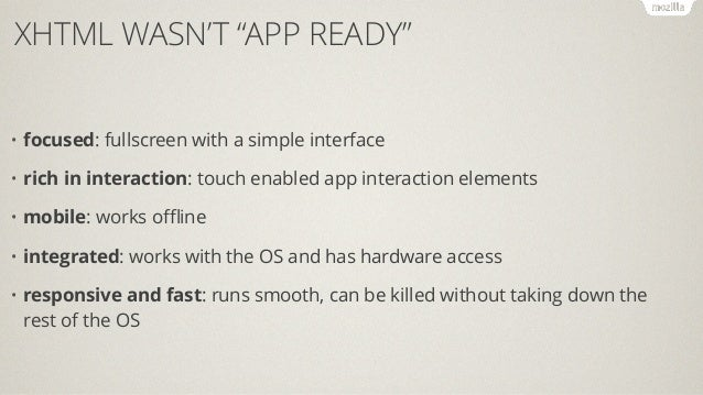 NOW WE HAVE THAT! • focused: fullscreen APIs, manifest files. • rich in interaction: new input types • mobile: appcache, lo...