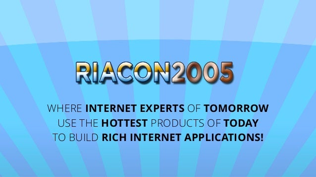 WHERE INTERNET EXPERTS OF TOMORROW USE THE HOTTEST PRODUCTS OF TODAY TO BUILD RICH INTERNET APPLICATIONS!