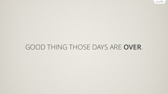 GOOD THING THOSE DAYS ARE OVER.