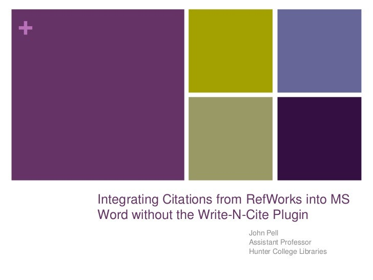 +    Integrating Citations from RefWorks into MS    Word without the Write-N-Cite Plugin                             John ...