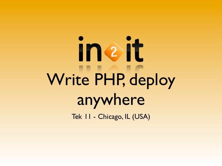 Write PHP, deploy   anywhere   Tek 11 - Chicago, IL (USA)