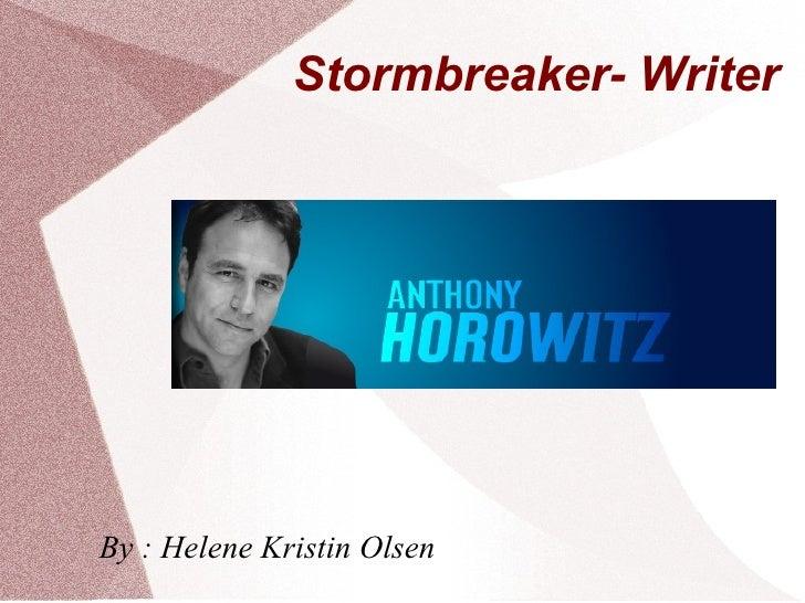 Stormbreaker- Writer <ul>By : Helene Kristin Olsen </ul>