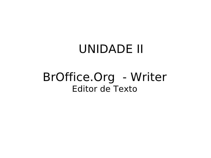BrOffice.Org  - Writer Editor de Texto UNIDADE II