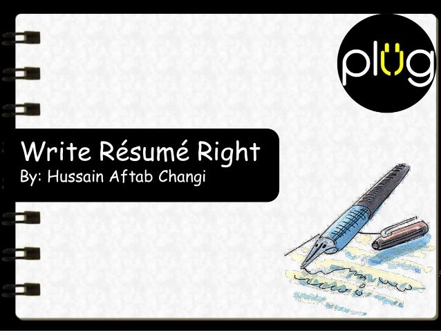 Write Résumé Right By: Hussain Aftab Changi