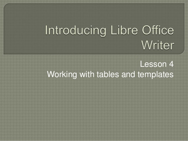 Libre Office Writer Lesson 4 Working With Tables And Templates
