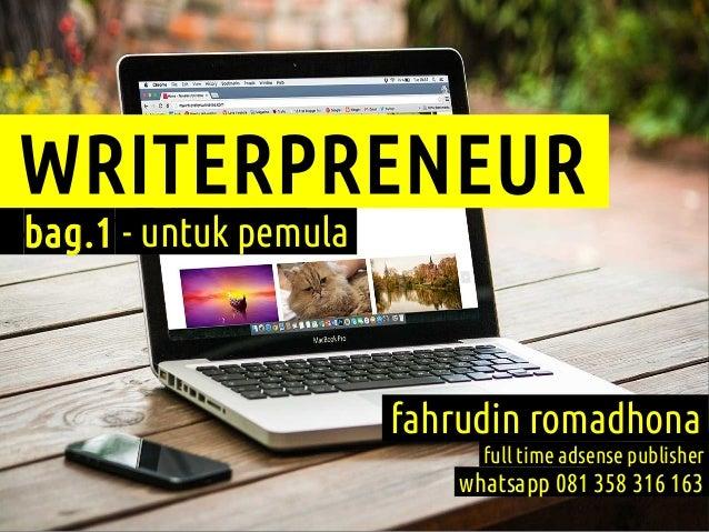 WRITERPRENEUR bag.1 - untuk pemula fahrudin romadhona full time adsense publisher whatsapp 081 358 316 163