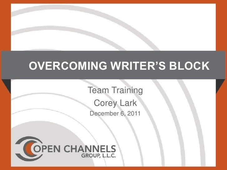 OVERCOMING WRITER'S BLOCK        Team Training         Corey Lark        December 6, 2011