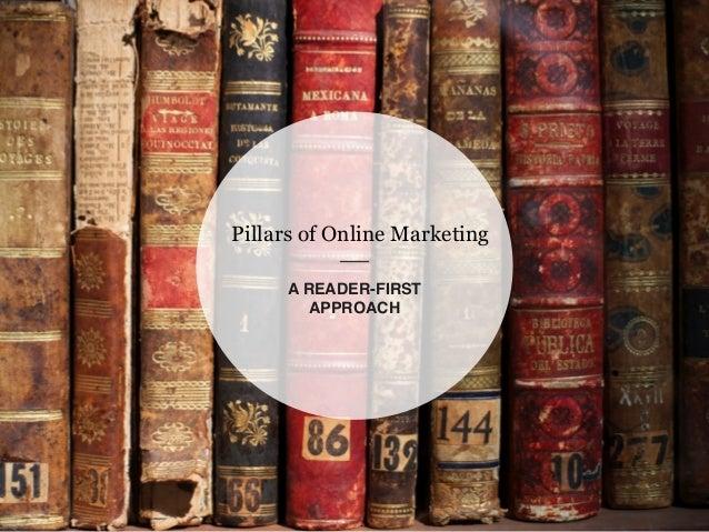 Pillars of Online Marketing  A READER-FIRST !  APPROACH