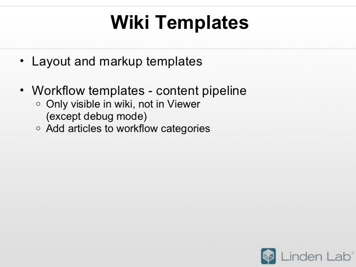 Wiki Templates <ul><ul><li>Layout and markup templates </li></ul></ul><ul><ul><li>Workflow templates - content pipeline </...