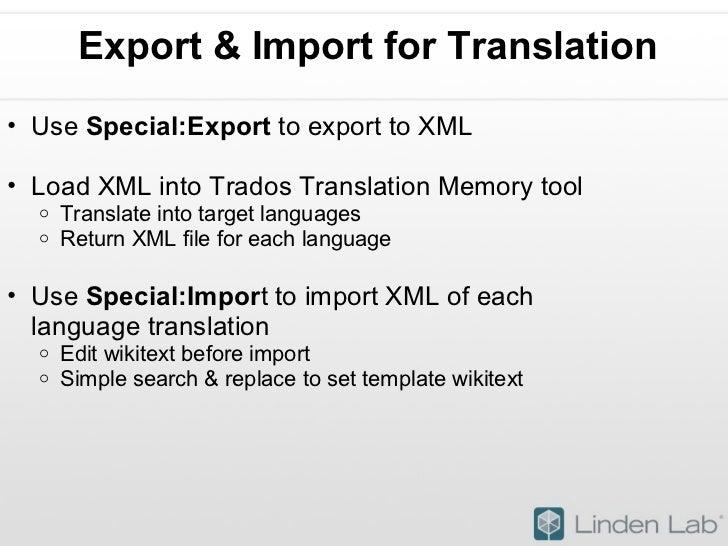 Export & Import for Translation <ul><ul><li>Use  Special:Export  to export to XML </li></ul></ul><ul><ul><li>Load XML into...