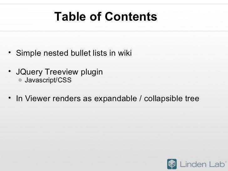Table of Contents <ul><ul><li>Simple nested bullet lists in wiki </li></ul></ul><ul><ul><li>JQuery Treeview plugin </li...